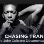 An Interview with John Scheinfeld, Writer and Director of Chasing Trane, The New John Coltrane Documentary
